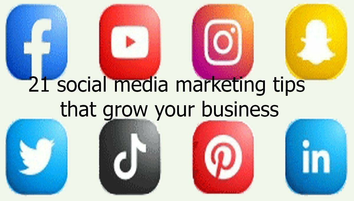 21 Social Media Marketing Tips That Grow Your Business
